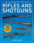 The Illustrated Catalog of Rifles and Shotguns: 500 Historical to Modern Long-Barreled Firearms Cover Image