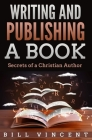 Writing and Publishing a Book: Secrets of a Christian Author Cover Image