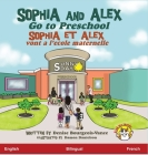 Sophia and Alex Go to Preschool: Sophia et Alex vont a l'ecole maternelle Cover Image