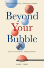 Beyond Your Bubble: How to Connect Across the Political Divide, Skills and Strategies for Conversations That Work Cover Image