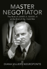 Master Negotiator: The Role of James A. Baker, Iii at the End of the Cold War Cover Image