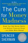 The Cure for Money Madness: Break Your Bad Money Habits, Live Without Financial Stress--And Make More Money! Cover Image