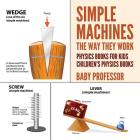 Simple Machines: The Way They Work - Physics Books for Kids - Children's Physics Books Cover Image