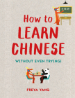 How to Learn Chinese (Without Even Trying!) Cover Image