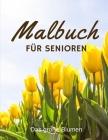 Malbuch für Senioren Das große Blumen: Für Menschen mit Alzheimer und Demenz Ausmalbuch für Erwachsene Cover Image