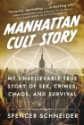 Manhattan Cult Story: Abuse, Crime, Sex, and My Life inside a Secret Organization Cover Image