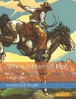 When A Man's A Man: Large Print Cover Image