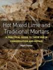 Hot Mixed Lime and Traditional Mortars: A Practical Guide to Their Use in Conservation and Repair Cover Image