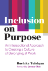 Inclusion on Purpose: An Intersectional Approach to Creating a Culture of Belonging at Work Cover Image