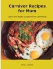 Carnivore Recipes for Mum: Tasty and Healty Cookbook for Carnivores Cover Image