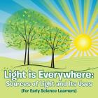 Light is Everywhere: Sources of Light and Its Uses (For Early Learners) Cover Image
