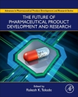 The Future of Pharmaceutical Product Development and Research (Advances in Pharmaceutical Product Development and Research) Cover Image