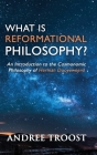 What is Reformational Philosophy?: An Introduction to the Cosmonomic Philosophy of Herman Dooyeweerd Cover Image