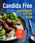 The Candida Free Cookbook and Action Plan: 28 Days to Fight Yeast and Candida Cover Image