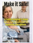 MAKE IT SAFE! A FAMILY CAREGIVERS HOME SAFETY ASSESSMENT GUIDE FOR SUPPORTING ELDERS@HOME - Companion Workbook Cover Image