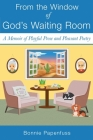 From the Window of God's Waiting Room: A Memoir of Playful Prose and Pleasant Poetry Cover Image