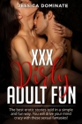 XXX Dirty Adult Fun: The best erotic stories told in a simple and fun way. You will drive your mind crazy with these sexual fantasies! Cover Image