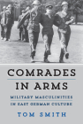 Comrades in Arms: Military Masculinities in East German Culture Cover Image