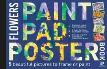 Paint Pad Poster Book: Flowers: 5 Beautiful Pictures to Frame or Paint Cover Image
