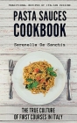 Pasta Sauces Cookbook: Traditional Recipes of Italian Cuisine. Deep travels through the true culture of first courses in Italy. Real Traditio Cover Image