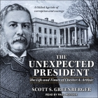 The Unexpected President Lib/E: The Life and Times of Chester A. Arthur Cover Image