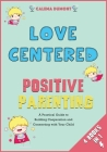 Love Centered Positive Parenting [4 in 1]: A Practical Guide to Building Cooperation and Connecting with Your Child Cover Image