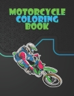 Motorcycle Coloring Book: For Everyone Who Love Motorcycles, Stress Releving and Relax Cover Image