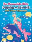 Do Mermaids Ride Dolphins to School? And Other Mysteries Coloring Book Cover Image