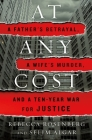 At Any Cost: A Father's Betrayal, a Wife's Murder, and a Ten-Year War for Justice Cover Image