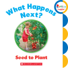 What Happens Next? Seed to Plant (Rookie Toddler) Cover Image