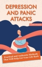 Depression and Panic Attacks: Practical and Authentic Methods That Will Help Get Your Life Back Cover Image