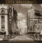 San Antonio: Our Story of 150 Years in the Alamo City Cover Image