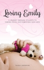 Losing Emily: A Journey Through Stillbirth to Finding Peace and Embracing New Hope Cover Image