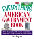 The Everything American Government Book: From the Constitution to Present-Day Elections, All You Need to Understand Our Democratic System (Everything®) Cover Image