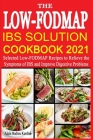 The Low-FODMAP IBS Solution Cookbook 2021: Selected Low-FODMAP Recipes to Relieve the Symptoms of IBS and Improve Digestive Problems Cover Image