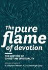 The Pure Flame of Devotion: The History of Christian Spirituality (Hc) Cover Image