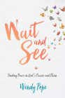 Wait and See: Finding Peace in God's Pauses and Plans Cover Image