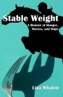 Stable Weight: A Memoir of Hunger, Horses, and Hope Cover Image