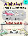 Alphabet Trace the Letters and Sight Words: Letter Tracing Books for Kids Ages 3-5 Cover Image