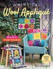 Whimsical Wool Appliqué: 50 Blocks, 7 Quilt Projects Cover Image