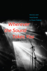Wherever the Sound Takes You: Heroics and Heartbreak in Music Making Cover Image