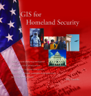 GIS for Homeland Security (Case Studies in GIS) Cover Image