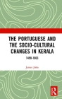 The Portuguese and the Socio-Cultural Changes in Kerala: 1498-1663 Cover Image