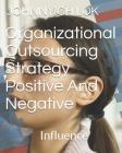 Organizational Outsourcing Strategy Positive and Negative: Influence Cover Image