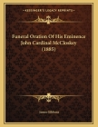 Funeral Oration Of His Eminence John Cardinal McCloskey (1885) Cover Image