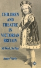 Children and Theatre in Victorian Britain: All Work, No Play Cover Image