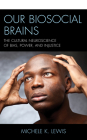Our Biosocial Brains: The Cultural Neuroscience of Bias, Power, and Injustice Cover Image