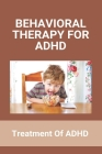Behavioral Therapy For ADHD: Treatment Of ADHD: An Individual Diagnosed With Attention-Deficit/Hyperactivity Disorder Will Always Present With Cover Image