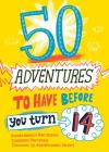 50 Adventures to Have Before You Turn 14 Cover Image