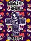 Elegant Skull Coloring Book: Dia De Los Muertos Sugar Skull, Great Gift for Adults & Teens Coloring - Inspirational & Relaxation Coloring Book. Cover Image